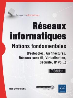Réseaux informatiques - Notions fondamentales (protocoles, architectures, réseaux sans fil, virtualisation, sécurité, IPv6...)